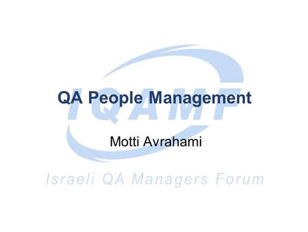 QA People Management Motti Avrahami. Items raised by the team Preserve qa people Professional and personal development of QA people QA methodology and.