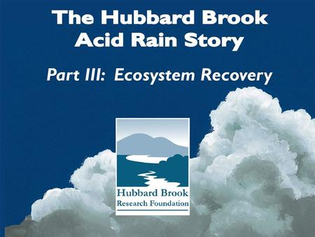 Contents Ecosystem Changes Chemical Recovery Biological Recovery Future Changes.