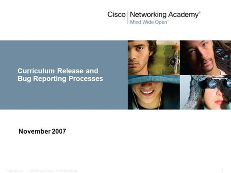 © 2006 Cisco Systems, Inc. All rights reserved.Presentation_ID 1 Curriculum Release and Bug Reporting Processes November 2007.