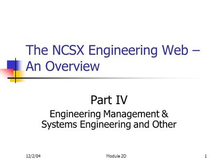 12/2/04Module 2D1 The NCSX Engineering Web – An Overview Part IV Engineering Management & Systems Engineering and Other.