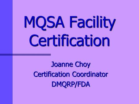 MQSA Facility Certification Joanne Choy Certification Coordinator DMQRP/FDA.
