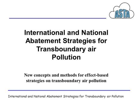 International and National Abatement Strategies for Transboundary air Pollution New concepts and methods for effect-based strategies on transboundary air.