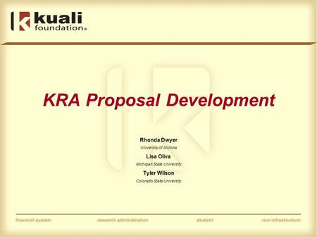 KRA Proposal Development Rhonda Dwyer University of Arizona Lisa Oliva Michigan State University Tyler Wilson Colorado State University.