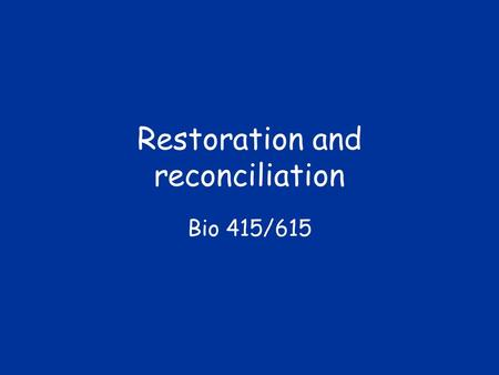 Restoration and reconciliation Bio 415/615. Questions 1. How is ecological restoration defined? 2. How is reconciliation ecology different from restoration?