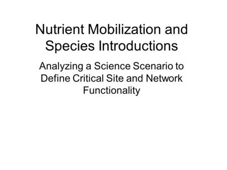Nutrient Mobilization and Species Introductions Analyzing a Science Scenario to Define Critical Site and Network Functionality.