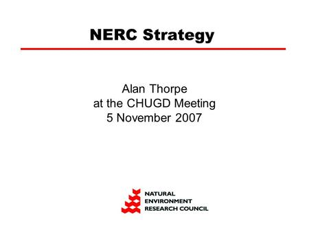 NERC Strategy Alan Thorpe at the CHUGD Meeting 5 November 2007.