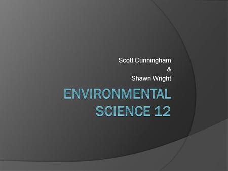 Scott Cunningham & Shawn Wright. Ecosystems  What is an ecosystem  Different types of ecosystems  Biotic & Abiotic  What is in an ecosystem.