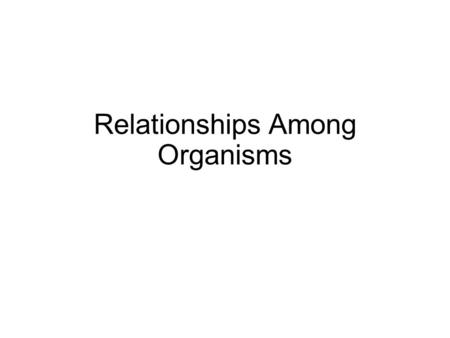 Relationships Among Organisms Ecology is the study of how organisms interact with each other and with their environments. Every organism on Earth lives.
