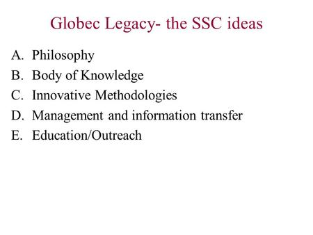 Globec Legacy- the SSC ideas A.Philosophy B.Body of Knowledge C.Innovative Methodologies D.Management and information transfer E.Education/Outreach.