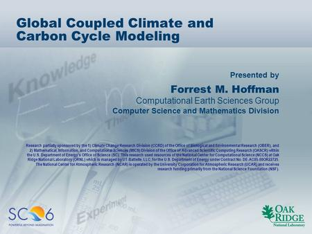 Presented by Global Coupled Climate and Carbon Cycle Modeling Forrest M. Hoffman Computational Earth Sciences Group Computer Science and Mathematics Division.