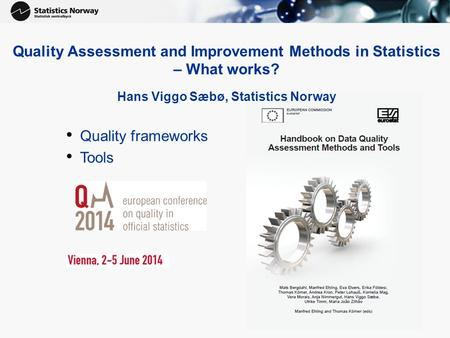 Quality Assessment and Improvement Methods in Statistics – What works? Hans Viggo Sæbø, Statistics Norway Quality frameworks Tools.