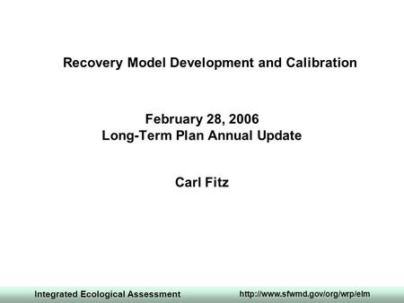 Integrated Ecological Assessment  February 28, 2006 Long-Term Plan Annual Update Carl Fitz Recovery Model Development and.