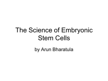 The Science of Embryonic Stem Cells by Arun Bharatula.