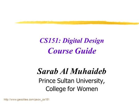 CS151: Digital Design Course Guide Sarab Al Muhaideb Prince Sultan University, College for Women.