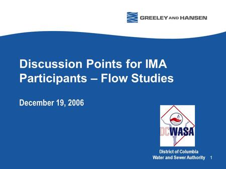 1 Discussion Points for IMA Participants – Flow Studies December 19, 2006 District of Columbia Water and Sewer Authority.