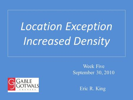 Location Exception Increased Density Eric R. King Week Five September 30, 2010.