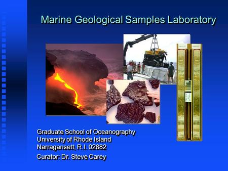 Marine Geological Samples Laboratory Graduate School of Oceanography University of Rhode Island Narragansett, R.I. 02882 Graduate School of Oceanography.