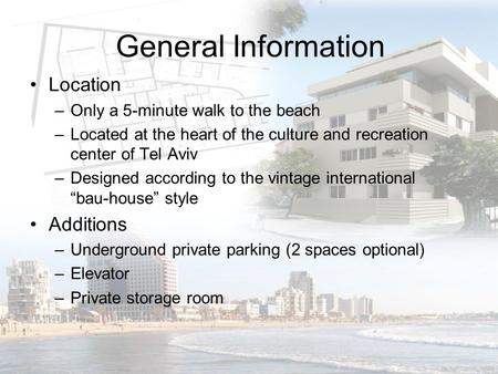 General Information Location –Only a 5-minute walk to the beach –Located at the heart of the culture and recreation center of Tel Aviv –Designed according.