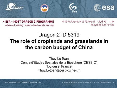7 September 2010 Lecture D2L3e CO2 in crolands Thuy Le Toan Dragon 2 ID 5319 The role of croplands and grasslands in the carbon budget of China Thuy Le.