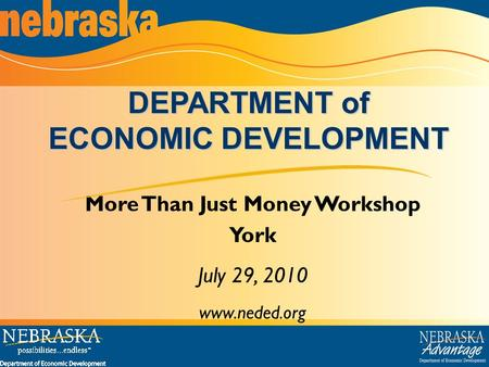 More Than Just Money Workshop York July 29, 2010 www.neded.org DEPARTMENT of ECONOMIC DEVELOPMENT.