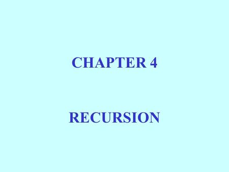 CHAPTER 4 RECURSION. BASICALLY, A FUNCTION IS RECURSIVE IF IT INCLUDES A CALL TO ITSELF.