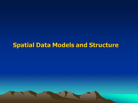 1 Spatial Data Models and Structure. 2 Part 1: Basic Geographic Concepts Real world -> Digital Environment –GIS data represent a simplified view of physical.