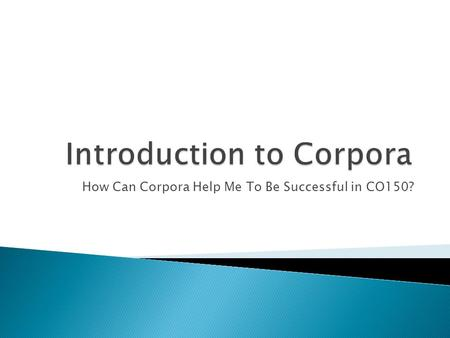 How Can Corpora Help Me To Be Successful in CO150?