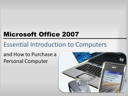 Microsoft Office 2007 Essential Introduction to Computers and How to Purchase a Personal Computer.