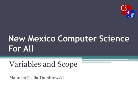 New Mexico Computer Science For All Variables and Scope Maureen Psaila-Dombrowski.
