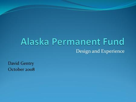 Design and Experience David Gentry October 2008. 10 billion barrels of oil reserves confirmed in 1968 Alaska had significant social, economic and infrastructure.