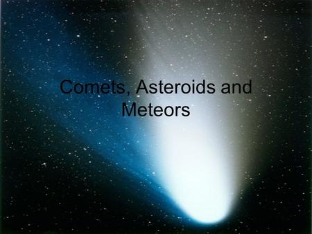 Comets, Asteroids and Meteors. Comets and Asteroids Comet West Asteroid Eros Asteroid Ida Comet Halley.