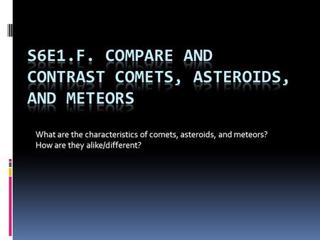 What are the characteristics of comets, asteroids, and meteors? How are they alike/different?