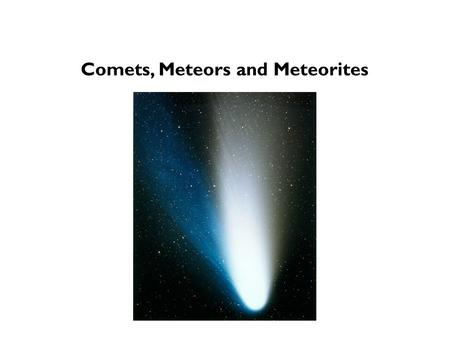 Comets, Meteors and Meteorites. Other objects in Solar System Asteroids in orbit between Mars and Jupiter. Comets (in highly eccentric orbits). Meteors.