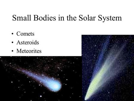 Small Bodies in the Solar System Comets Asteroids Meteorites.
