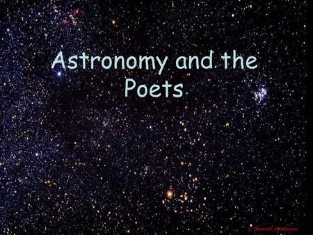 Astronomy and the Poets. When I heard the learn'd astronomer, When the proofs, the figures, were ranged in columns before me, When I was shown the charts.