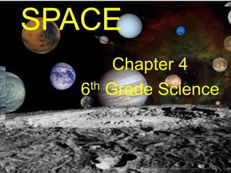 SPACE Chapter 4 6 th Grade Science.