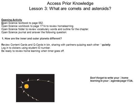 Access Prior Knowledge Lesson 3: What are comets and asteroids? Opening Activity Open Science textbook to page 552. Open Science workbook to page 171A.