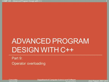 Concordia University Department of Computer Science and Software Engineering Click to edit Master title style ADVANCED PROGRAM DESIGN WITH C++ Part 9: