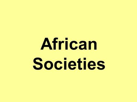 African Societies. African Cultural Characteristics Common features Concept of kin g Society arrange in age groups and kinship divisions –Sub-Saharan.