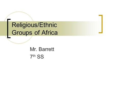 Religious/Ethnic Groups of Africa Mr. Barrett 7 th SS.