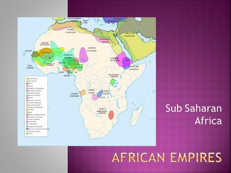 Sub Saharan Africa.  Anthropologists believe humanity first arose in East Africa  Early culture mostly influenced by Egyptian civilization and the Mediterranean.