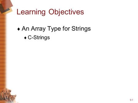 9-1 Learning Objectives  An Array Type for Strings  C-Strings.