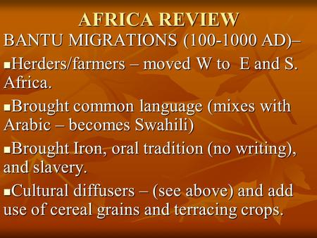 AFRICA REVIEW BANTU MIGRATIONS (100-1000 AD)– Herders/farmers – moved W to E and S. Africa. Herders/farmers – moved W to E and S. Africa. Brought common.