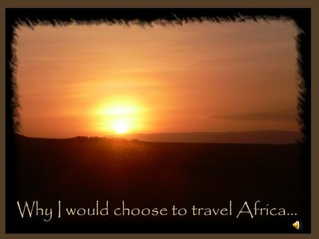 Why I would choose to travel Africa… Elephants… APPRECIATE their WISDOM and MARVEL at their STRENGTH…