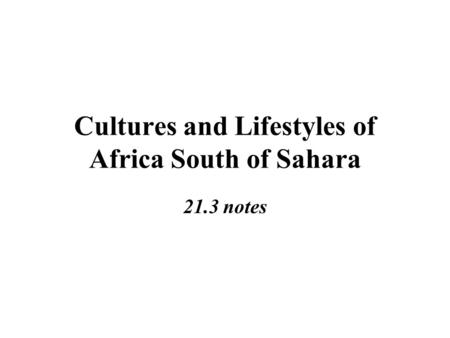 Cultures and Lifestyles of Africa South of Sahara 21.3 notes.