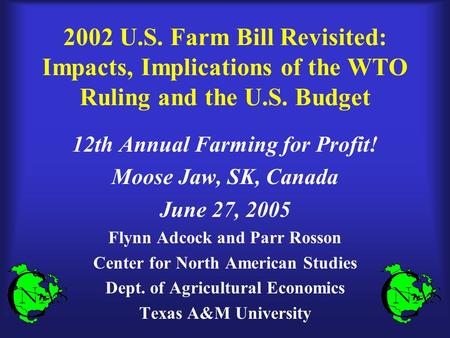 2002 U.S. Farm Bill Revisited: Impacts, Implications of the WTO Ruling and the U.S. Budget 12th Annual Farming for Profit! Moose Jaw, SK, Canada June 27,