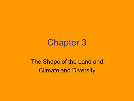 Chapter 3 The Shape of the Land and Climate and Diversity.