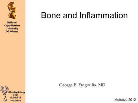 George E. Fragoulis, MD Metsovo 2012 Pathophysiology Dept School of Medicine National Capodistrian University Of Athens Bone and Inflammation.