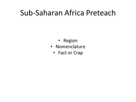 Sub-Saharan Africa Preteach Region Nomenclature Fact or Crap.