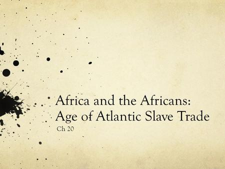 Africa and the Africans: Age of Atlantic Slave Trade Ch 20.